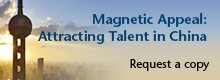 "Request for a copy of the ""Magnetic Appeal: Attracting Talent in China"" white paper"