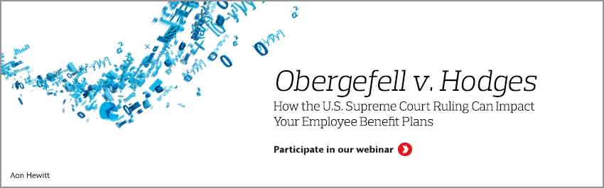 How Obergefell v. Hodges Ruling Can Impact Your Employee Benefit Plans