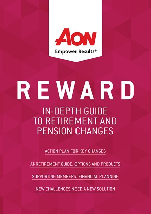 In-depth guide to retirement and pension changes produced by Aon Employee Benefits and Reward Guide