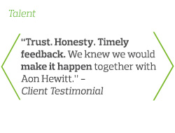 Trust. Honesty. Timeley feedback. We knew we would make it happen together with Aon Hewitt - Client Testimonial
