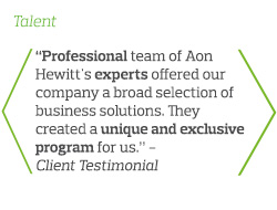 Professional team of Aon Hewitt's experts offered our company a broad selection of business solutions. They created a unique and exclusive program for us - Client Testimonial