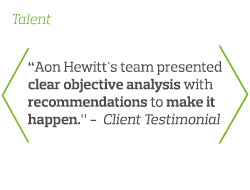 Aon Hewitt's team presented clear objective analysis with recommendations to make it happen - Client Testimonial